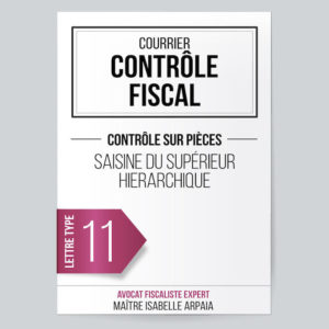 Modèle Lettre Contrôle Fiscal - Saisine du supérieur hierarchique - contrôle sur pièces - Avocat Fiscaliste Isabelle Arpaia, ancien Inspecteur des Impôts.