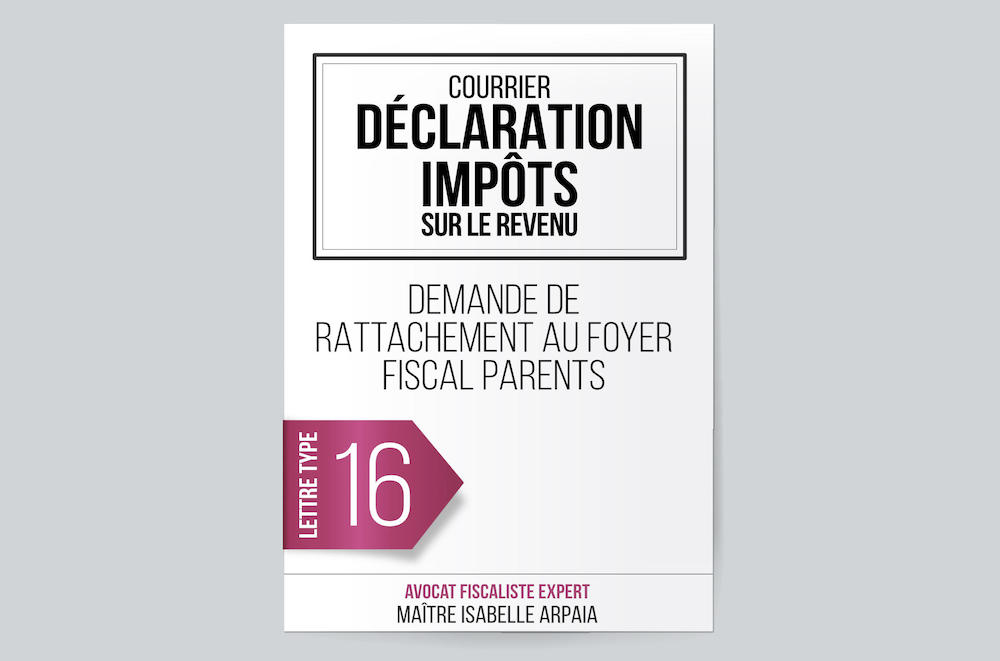 Modèle Lettre 16 Déclaration Impôts Sur Le Revenu Demande De Rattachement Au Foyer Fiscal Parents